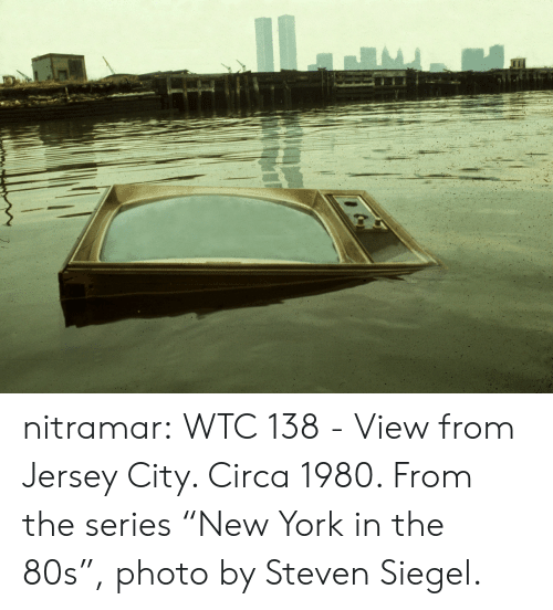 "80s, New York, and Tumblr: nitramar:  WTC 138 - View from Jersey City. Circa 1980. From the series ""New York in the 80s"", photo by Steven Siegel."