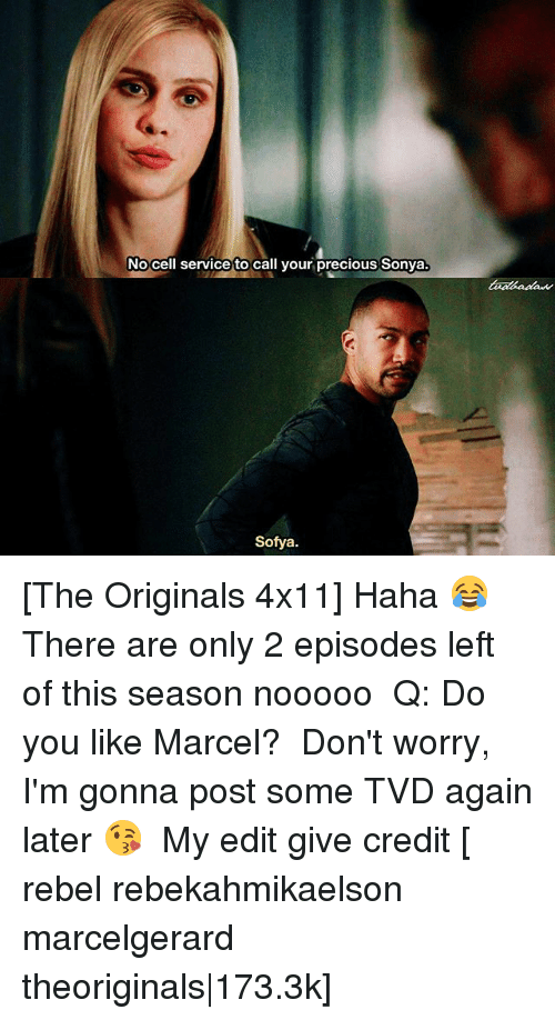 Memes, Precious, and Haha: No cell service to call your precious Sonya.  Sofya. [The Originals 4x11] Haha 😂 There are only 2 episodes left of this season nooooo ⠀ Q: Do you like Marcel? ⠀ Don't worry, I'm gonna post some TVD again later 😘 ⠀ My edit give credit [ rebel rebekahmikaelson marcelgerard theoriginals|173.3k]