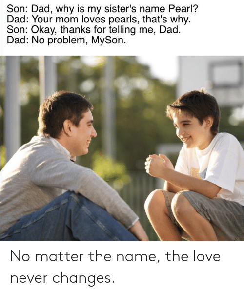 matter: No matter the name, the love never changes.