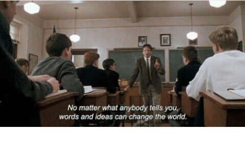 World, Change, and Ideas: No matter what anybody tells you,  words and ideas can change the world
