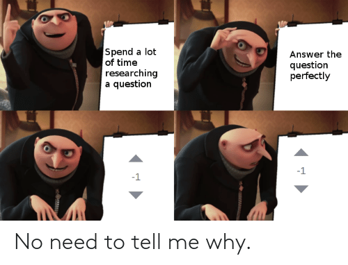 Tell: No need to tell me why.