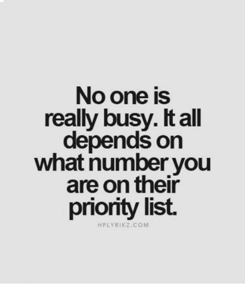 Memes, 🤖, and Com: No one is  really busy. It all  depends on  what number you  are on their  priority list.  HPLYRIKZ.COM