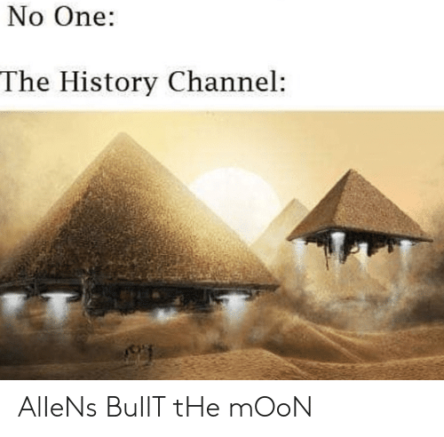 Aliens, History, and Moon: No One:  The History Channel: AlIeNs BuIlT tHe mOoN