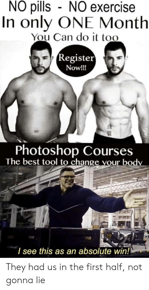 Photoshop, Best, and Exercise: NO pills NO exercise  In only ONE Month  You Can do it too  (Register  Now!!  Photoshop Courses  The best tool to change vour body  I see this as an absolute win! They had us in the first half, not gonna lie
