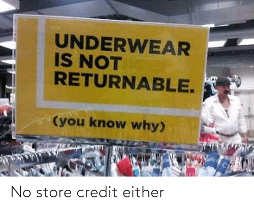 Credit: No store credit either