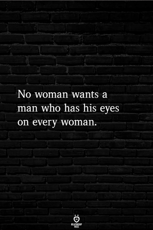 Who, Man, and Woman: No woman wants a  man who has his eyes  on every woman
