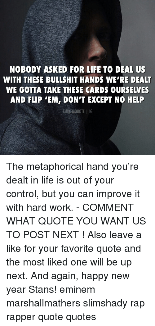 NOBODY ASKED FOR LIFE TO DEAL US WITH THESE BULLSHIT HANDS ...
