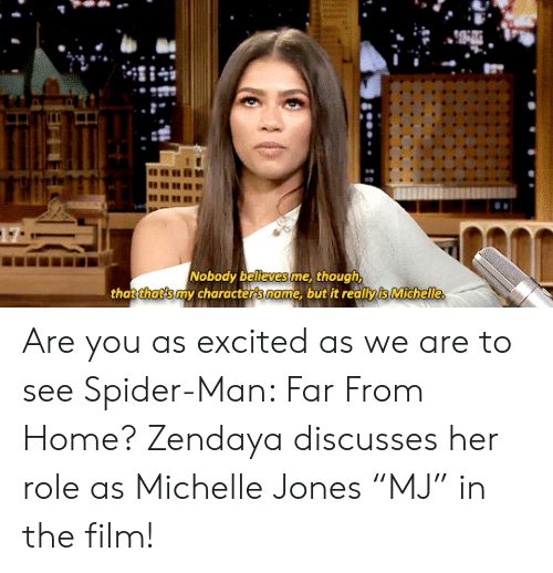 "Spider, SpiderMan, and Target: Nobody believes me, though  that that's my characters name, but it reallyis Michelle, Are you as excited as we are to see Spider-Man: Far From Home? Zendaya discusses her role as Michelle Jones ""MJ"" in the film!"