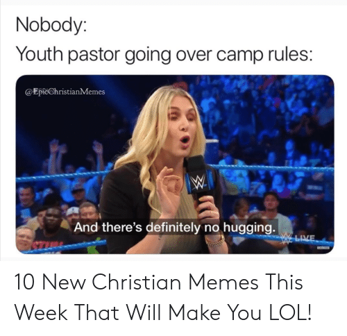 Definitely, Lol, and Memes: Nobody:  Youth pastor going over camp rules:  @EpicChristianMemes  And there's definitely no hugging.  w LVE 10 New Christian Memes This Week That Will Make You LOL!