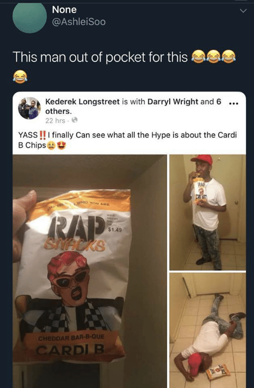 Hype, All The, and Cardi B: None  @AshleiSoo  This man out of pocket for thi:s  Kederek Longstreet is with Darryl Wright and 6 ..  others  22 hrs. e  YASS !! I finally Can see what all the Hype is about the Cardi  B Chips  R사  $1.49  CHEDDAR BAR-B-QUE  RDL B