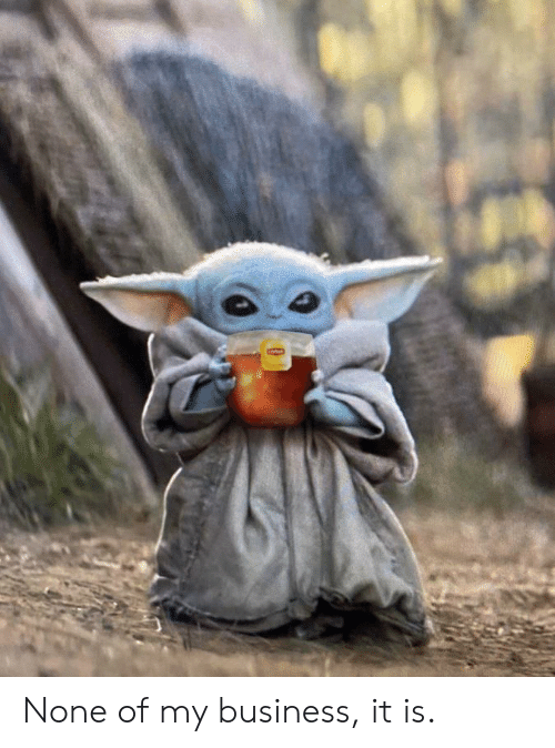 Star Wars, Business, and None of My Business: None of my business, it is.