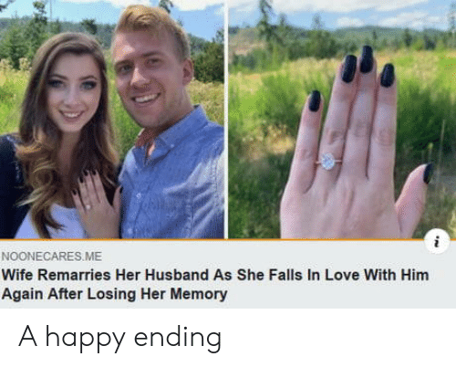 Love, Happy, and Husband: NOONECARES.ME  Wife Remarries Her Husband As She Falls In Love With Him  Again After Losing Her Memory A happy ending