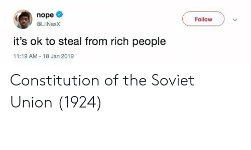 Constitution, Nope, and Soviet: nope  Follow  @LilNasx  it's ok to steal from rich people  11:19 AM-18 Jan 2019 Constitution of the Soviet Union (1924)