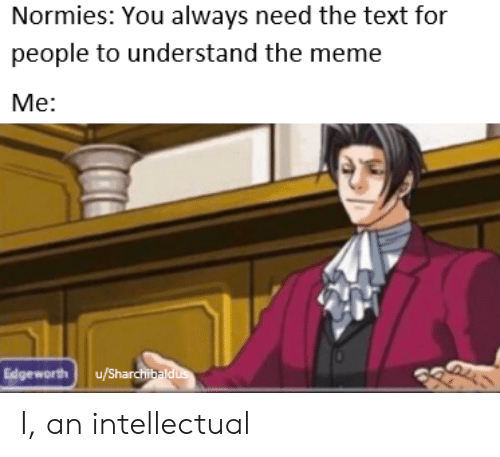 Normies You Always Need the Text for People to Understand
