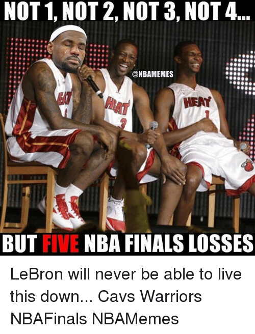 Cavs, Finals, and Memes: NOT 1, NOT 2, NOT 3, NOT 4  @NBAMEMES  BUT FIVE  NBA FINALS LOSSES LeBron will never be able to live this down... Cavs Warriors NBAFinals NBAMemes