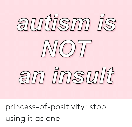 Tumblr, Blog, and Princess: NOT  an insult princess-of-positivity: stop using it as one