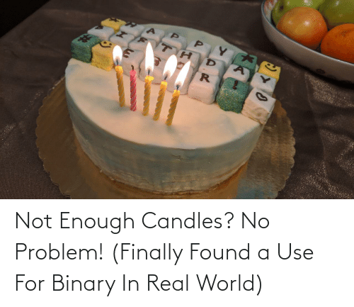 problem: Not Enough Candles? No Problem! (Finally Found a Use For Binary In Real World)