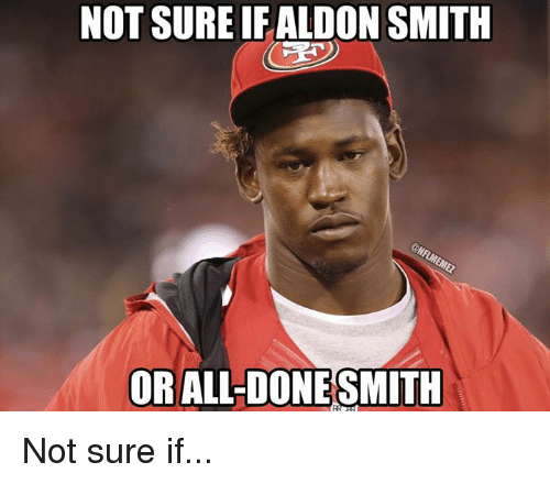 Aldon Smith: NOT SURE IF ALDON SMITH  OR ALL-DONE SMITH Not sure if...