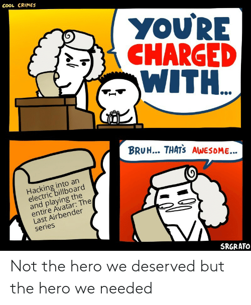 Not The: Not the hero we deserved but the hero we needed