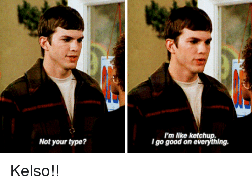 Memes, 🤖, and Ketchup: Not your type?  I'm like ketchup.  Igo good on everything. Kelso!!