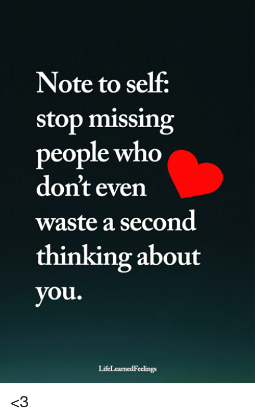Memes, 🤖, and Who: Note to self:  stop missing  people who  don't even  waste a second  thinking about  you.  LifeLearnedFeelings <3