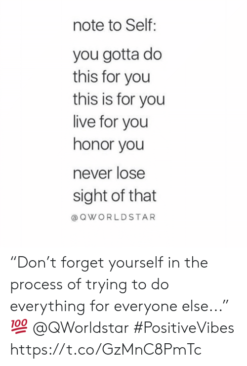 """Live, Never, and You: note to Self:  you gotta do  this for you  this is for you  live for you  honor you  never lose  sight of that  aQWORLDSTAR """"Don't forget yourself in the process of trying to do everything for everyone else..."""" 💯 @QWorldstar #PositiveVibes https://t.co/GzMnC8PmTc"""