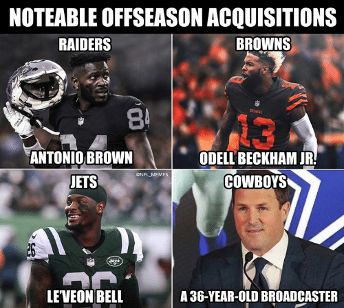 Dallas Cowboys, Memes, and Nfl: NOTEABLE OFFSEASON ACQUISITIONS  RAIDERS  BROWNS  8  13  ANTONIO BROWN  ODELL BECKHAM JR  COWBOYS  @NFL MEMES  ETS  LEVEON BELL  A 36-YEAR-OLD BROADCASTER