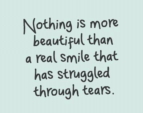 Beautiful, Smile, and Real: Nothing is more  beautiful than  real Smile that  has struggled  through tears.  a