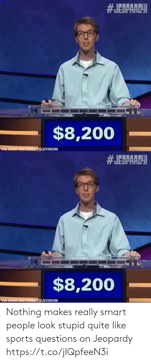 Quite: Nothing makes really smart people look stupid quite like sports questions on Jeopardy https://t.co/jIQpfeeN3i