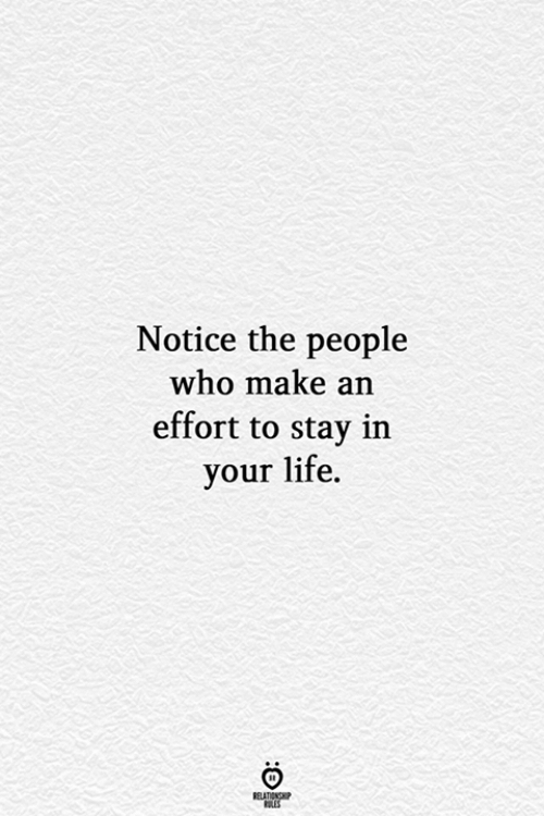 Life, Who, and Make: Notice the people  who make  effort to stay in  your life.  RELATIONSHIP  ES