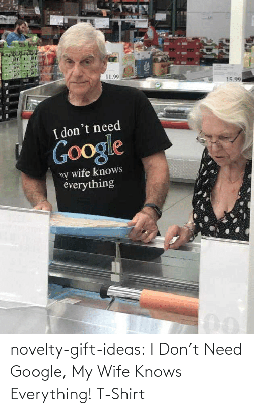 need: novelty-gift-ideas:  I Don't Need Google, My Wife Knows Everything! T-Shirt