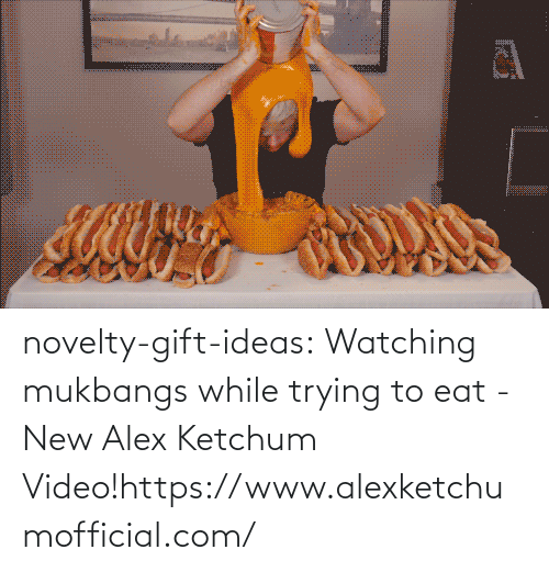 youtube.com: novelty-gift-ideas:  Watching mukbangs while trying to eat - New Alex Ketchum Video!https://www.alexketchumofficial.com/