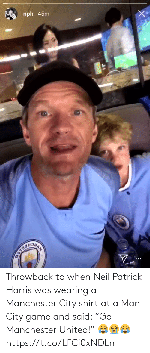 "harris: nph 45nm Throwback to when Neil Patrick Harris was wearing a Manchester City shirt at a Man City game and said:   ""Go Manchester United!"" 😂😭😂 https://t.co/LFCi0xNDLn"