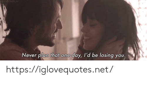 Never, Net, and One: NSTANTREPLAY  Never plan that one day, l'd be losing you. https://iglovequotes.net/