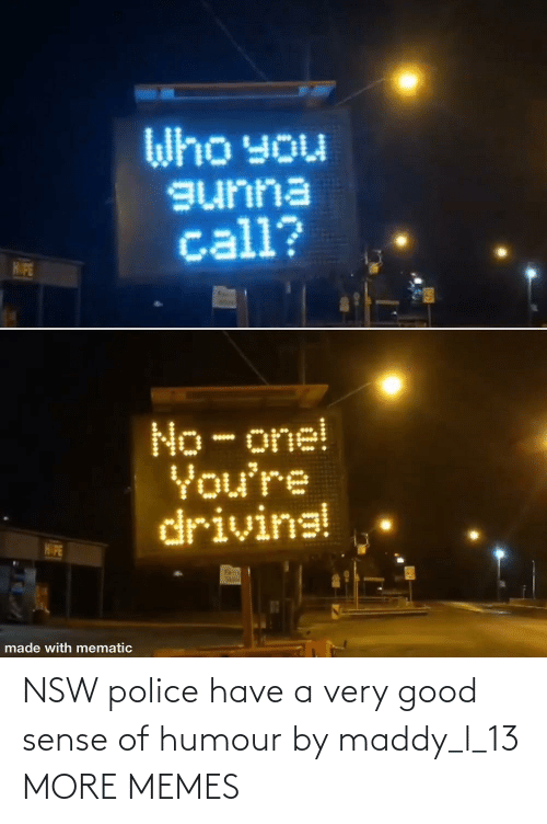 Good: NSW police have a very good sense of humour by maddy_l_13 MORE MEMES