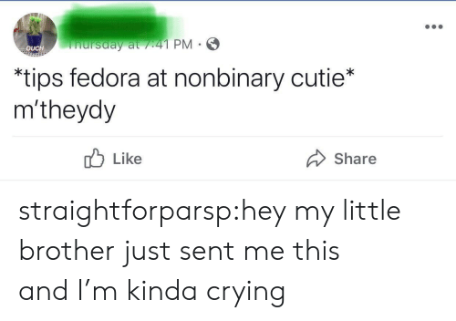 Crying, Fedora, and Target: nursday at /41 PM  OUCH  *tips fedora at nonbinary cutie*  m'theydy  Like  Share straightforparsp:hey my little brother just sent me this andI'm kinda crying
