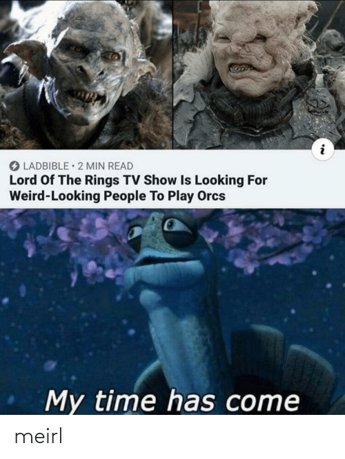 rings: O LADBIBLE • 2 MIN READ  Lord Of The Rings TV Show Is Looking For  Weird-Looking People To Play Orcs  My time has come meirl