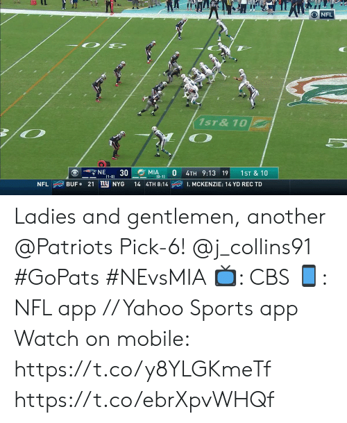 Memes, Nfl, and Patriotic: O NFL  1ST & 10  NE  30  MIA  (0-1)  1ST &10  4TH 9:13 19  1-0)  BUF 21 ny NYG  NFL  14 4TH 8:14  I. MCKENZIE: 14 YD REC TD Ladies and gentlemen, another @Patriots Pick-6! @j_collins91 #GoPats #NEvsMIA  📺: CBS 📱: NFL app // Yahoo Sports app Watch on mobile: https://t.co/y8YLGKmeTf https://t.co/ebrXpvWHQf
