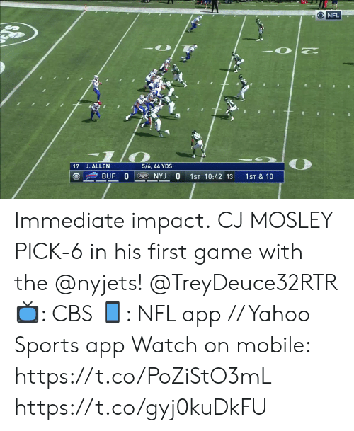 Memes, Nfl, and Sports: O NFL  5/6, 44 YDS  17 J. ALLEN  BUF 0  NYJ  O  1ST 10:42 13  1ST & 10 Immediate impact.  CJ MOSLEY PICK-6 in his first game with the @nyjets! @TreyDeuce32RTR  📺: CBS 📱: NFL app // Yahoo Sports app  Watch on mobile: https://t.co/PoZiStO3mL https://t.co/gyj0kuDkFU
