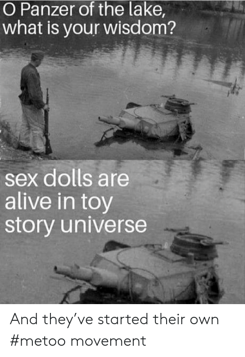 Alive, Sex, and Toy Story: O Panzer of the lake,  what is your wisdom?  sex dolls are  alive in toy  story universe And they've started their own #metoo movement