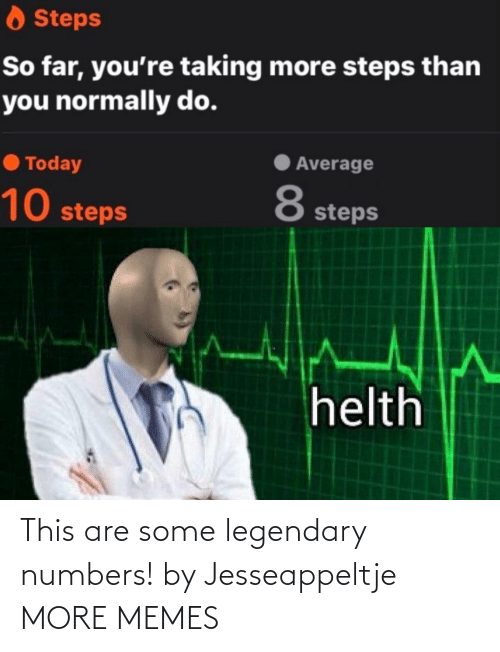 legendary: O Steps  So far, you're taking more steps than  you normally do.  Average  O Today  8  10 steps  steps  helth This are some legendary numbers! by Jesseappeltje MORE MEMES