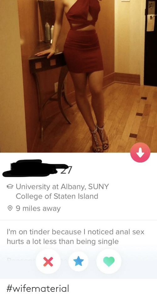 Lot: o University at Albany, SUNY  College of Staten Island  9 miles away  I'm on tinder because I noticed anal sex  hurts a lot less than being single #wifematerial