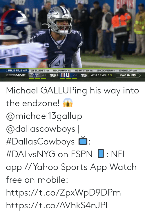 Espn, Memes, and Nfl: O07  30  CH  AT  COMEBOYS  13 GALLUP WR  1 RB, 2 TE, 2 WR  21 ELLIOTT RB  89 JARWIN TE  82 WITTEN TE  19 COOPER WR  16 nu  15  ESFRMNF  1st&10  4TH 12:49 13  2-6  4-3 Michael GALLUPing his way into the endzone! 😱  @michael13gallup @dallascowboys | #DallasCowboys  📺: #DALvsNYG on ESPN 📱: NFL app // Yahoo Sports App Watch free on mobile: https://t.co/ZpxWpD9DPm https://t.co/AVhkS4nJPl