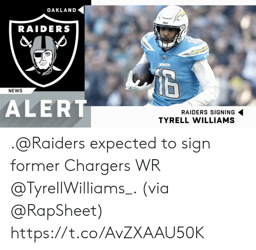Memes, News, and Oakland Raiders: OAKLAND  RAIDERS  NEWS  ALERT  RAIDERS SIGNING  TYRELL WILLIAMS .@Raiders expected to sign former Chargers WR @TyrellWilliams_. (via @RapSheet) https://t.co/AvZXAAU50K
