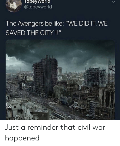 """Be Like, Avengers, and Civil War: obevworl  @tobeyworld  The Avengers be like: """"WE DID IT. WE  SAVED THE CITY!!"""" Just a reminder that civil war happened"""