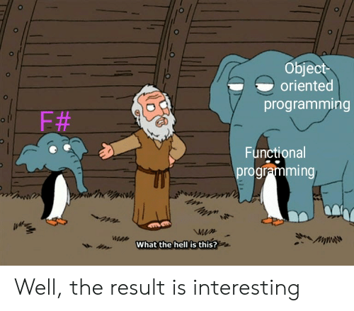 Hell, Programming, and Functional Programming: Object  oriented  programming  F#  Functional  programming  What the hell is this? Well, the result is interesting
