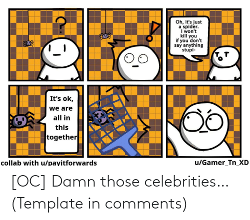 template: [OC] Damn those celebrities… (Template in comments)