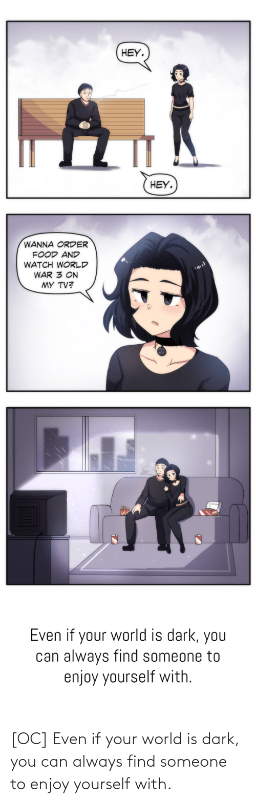 You Can: [OC] Even if your world is dark, you can always find someone to enjoy yourself with.