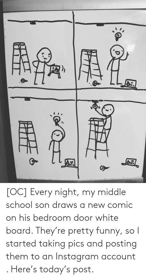 Funny: [OC] Every night, my middle school son draws a new comic on his bedroom door white board. They're pretty funny, so I started taking pics and posting them to an Instagram account . Here's today's post.