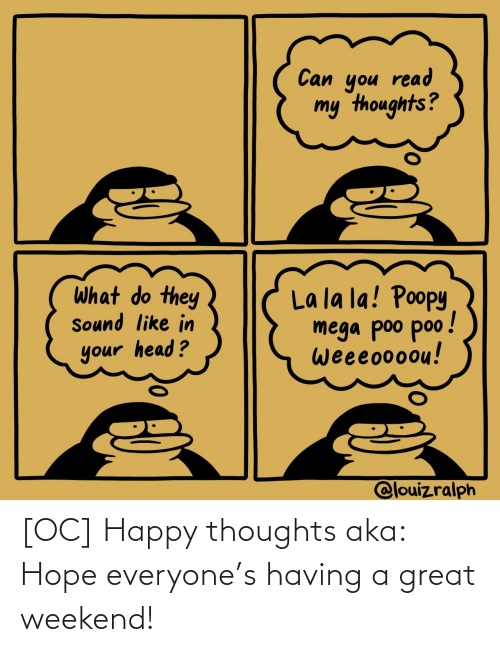 Happy: [OC] Happy thoughts aka: Hope everyone's having a great weekend!